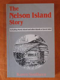 The Nelson Island Story  Including Hardy Island and Other Islands of Jervis Inlet