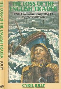 The Loss of the English Trader. RNLI Coxswain Henry Blogg's Toughest Mission. Signed copy by  Cyril Jolly - Paperback - Signed First Edition - 1981 - from Barter Books Ltd and Biblio.com