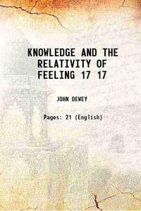 KNOWLEDGE AND THE RELATIVITY OF FEELING Volume 17 1883 [Hardcover]