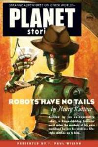 image of Robots Have No Tails (Planet Stories)
