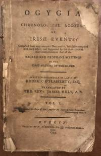image of Ogygia, A Chronological Account of Irish Events: Collected from Very Ancient Documents, Faithfully Compared with Each Other, and Supported By the Genealogical and Chronological Aid of the Sacred and Prophane Writings of the First Nations of the Globe. Volume I. Original 1793 Edition