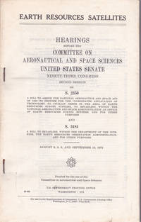 EARTH RESOURCES SATELLITES: Hearings before the Committee on Aeronautical and Space Sciences, United States Senate; Ninety-Third Congress, Second Session; on S. 2350...and S. 3484...; August 6, 8, 9, and September 18, 1974.