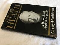 Edward Heath: A Personal and Political Biography