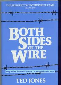 BOTH SIDES OF THE WIRE, The Fredericton Internment Camp, Volume Two (2)
