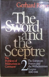 The Sword and Sceptre, Vol. II:  The European Powers and the Wilhelminian  Empire 1890-1914