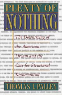 Plenty of Nothing.  The Downsizing of the American Dream and The Case for Structural Keynesianism