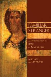 Familiar Stranger : An Introduction to Jesus of Nazareth