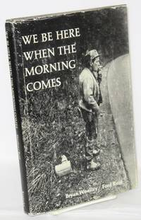 We be here when the morning comes. Photographs by Ford Reid, foreword by Robert Coles