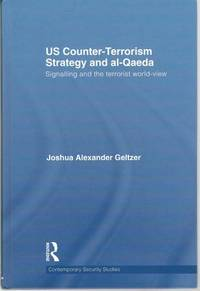 US Counter-Terrorism Strategy and al-Qaeda: Signalling and the Terrorist World-View (Contemporary...
