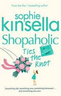 Shopaholic Ties the Knot by Sophie Kinsella - 2012-05-01