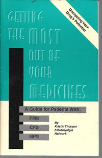"""""""Getting The Most Of Your Medicines!: A Guide For Patients With FMS, CFS, MPS"""""""