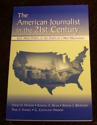 The American Journalist in the 21st Century: U.s. News People at the Dawn of a New Millennium