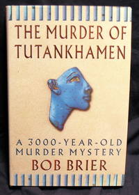The Murder of Tutankhamen: A 3000-year-old murder mystery by  Bob Brier - Hardcover - 1998 - from powellbooks of Ilminster Somerset uk. and Biblio.com