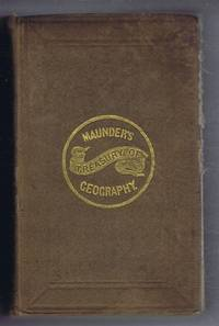Maunder's, The Treasury of Geography, Physical, Historical, Descriptive and Politiacal containing a Succinct Account of Every Country of the World; Preceded by an Introductory Outline of the History of Geography etc
