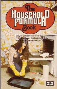 The Household Formula Book:  Easy-to-Prepare, Money-Saving Recipes for Many Products Used Daily in the House, Garage and Garden