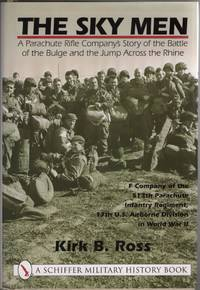 The Sky Men:  A Parachute Rifle Company's Story of the Battle of the Bulge  and the Jump Across the Rhine