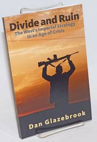 Divide and Ruin: the West\'s imperial strategy in an age of crisis