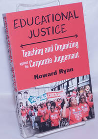 image of Educational Justice: Teaching and Organizing Against the Corporate Juggernaut