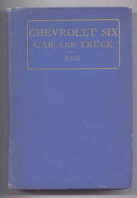 THE CHEVROLET SIX CAR AND TRUCK.  CONSTRUCTION - OPERATION - REPAIR.  A PRACTICAL TREATISE...