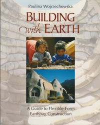 Building with Earth: A Guide to Flexible-Form Earthbag Construction