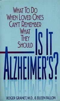 Is It Alzheimers?: What To Do When Loved Ones Can'