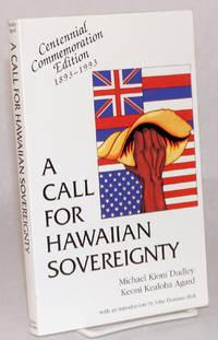 A Call for Hawaiian Sovereignty. Centennial Commemoration Edition 1893-1993