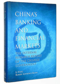 China's Banking and Financial Markets: The Internal Research Report of the Chinese Government by  Li; Robert Lawrence Kuhn Yang - First Edition - 2007 - from A&D Books and Biblio.com