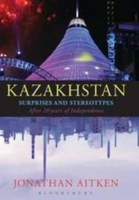 Kazakhstan : Surprises and Stereotypes after 20 Years of Independence