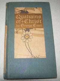 Quatrains of Christ by George Creel - Hardcover - 1908 - from Easy Chair Books (SKU: 140749)