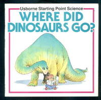 Where Did Dinosaurs go? : Usborne Starting Point Science by Mike Unwin - Paperback - 1993 - from Lazy Letters Books and Biblio.com