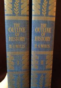 The Outline of History: Being A Plain History of Life and Mankind [2 volumes]