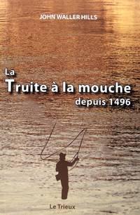 La truite à la mouche depuis 1496.