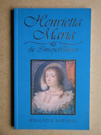 Henrietta Maria: The Intrepid Queen.