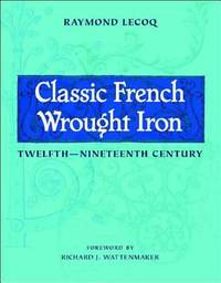 Classic French Wrought Iron : Twelfth to Ninteenth Century