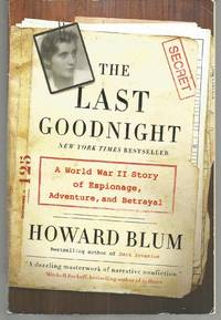 The Last Goodnight: A World War II Story of Espionage  Adventure  and Betrayal