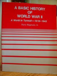 A Basic History of World War II : A World in Turmoil, 1919-1945