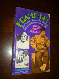 """Frame-Up!: The Shocking Scandal That Destroyed Hollywood's Biggest Comedy Star Roscoe """"Fatty"""" Arbuckle"""