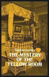 THE MYSTERY OF THE YELLOW ROOM - Extraordinary Adventures of Joseph Rouletabille Reporter - A...