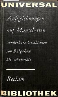 Aufzeichnungen Auf Manschetten, Sonderbare Geschichten Von Bulgakow Bis  Schukschin.(Reclams Universal - Bibliothek Band 890)