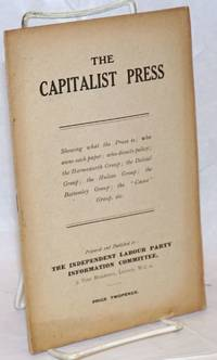 The Capitalist Press: Showing what the Press is; who owns each paper; who directs policy; the Harmsworth Group; the Dalziel Group; the Hulton Group; the Bottomley Group; the