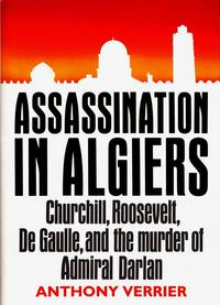 Assassination in Algiers: Churchill, Roosevelt, De Gaulle, and the murder of Admiral Darlan