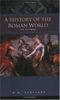 A History of the Roman World 753-146 BC by Scullard, H. H