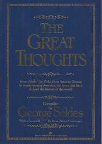 image of The Great Thoughts: From Abelard to Zola, from Ancient Greece to contemporary America, the ideas that have shaped the history of the world