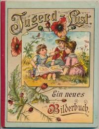 Jugend-Lust. Ein Bilderbuch mit Versen für die lieben kleinen