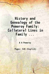 History and Genealogy of the Pomeroy Family: Collateral Lines in Family ... 1912 [Hardcover]