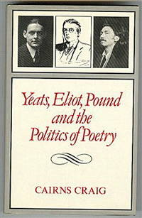 Yeats, Eliot, Pound and the Politics of Poetry : Richest to the Richest