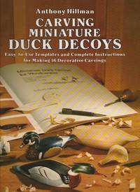 Carving Miniature Duck Decoys: Easy-to-Use Templates and Complete Instructions for Making 16 Decorative Carvings