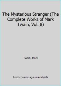 The Mysterious Stranger The Complete Works of Mark Twain  Vol. 8