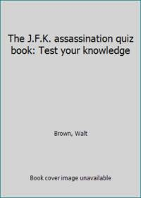 The J.F.K. assassination quiz book: Test your knowledge
