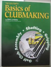 THE BASICS OF GOLF CLUBMAKING. AN INTRODUCTION TO GOLF CLUB ASSEMBLY